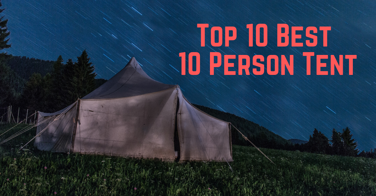Top 10 Best 10 Person Tent 2021 For The Money Reviews