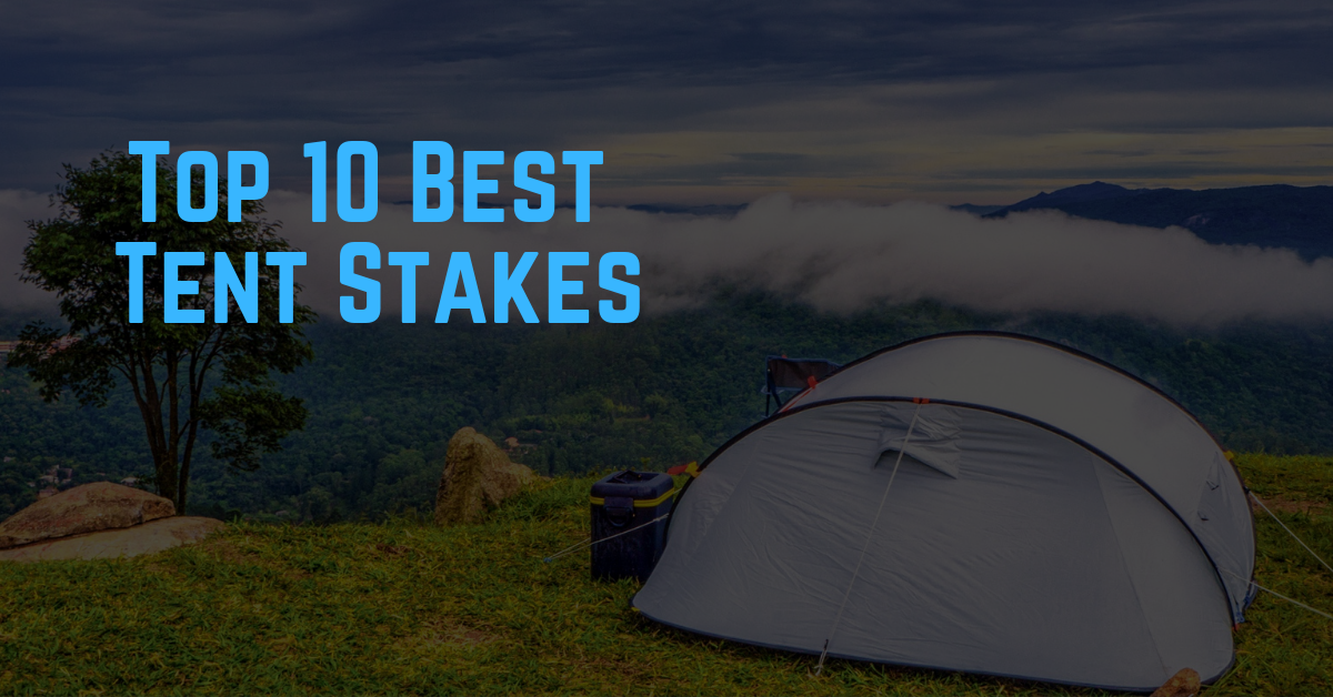 top 10 best tent stakes