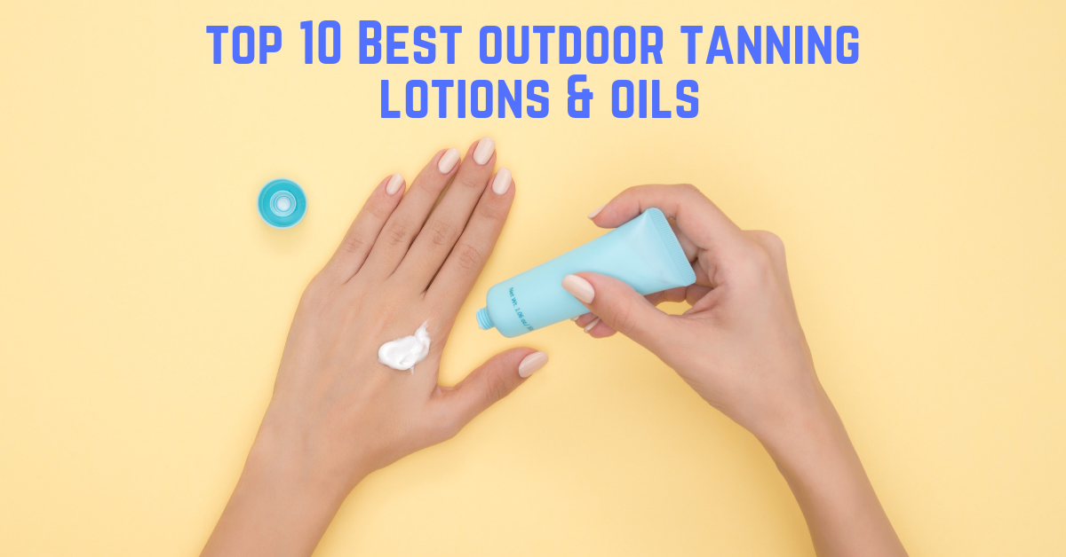 Top 10 best outdoor tanning lotions