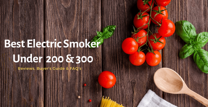 Top 10 best electric smoker under 200 & 300