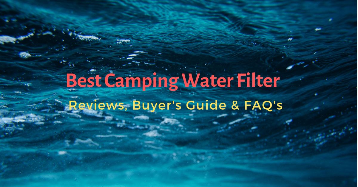 Top 10 Best Camping Water Filter 2021 Reviews