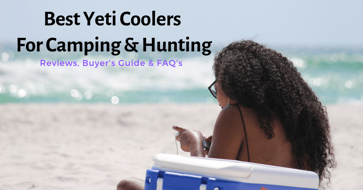Top 10 Best Yeti Coolers For Hunting & Camping 2021 Reviews