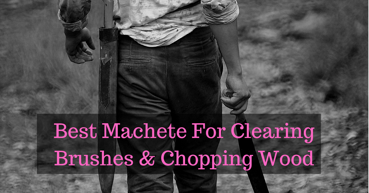 Best Machete For Clearing Brush & Cutting Branches