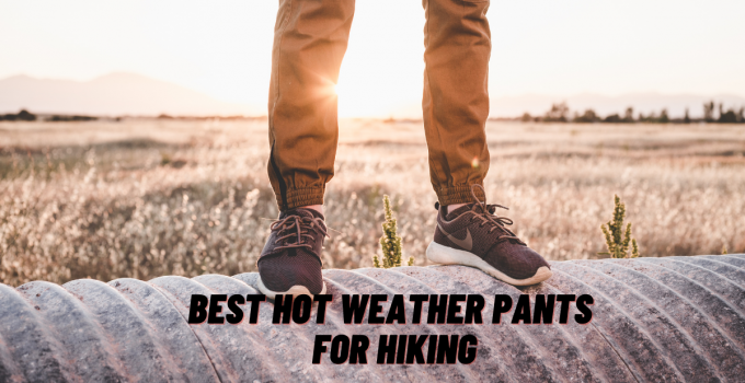 best hot weather pants for hiking